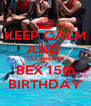 KEEP CALM AND  CELEBRATE BEX 15th BIRTHDAY - Personalised Poster A4 size
