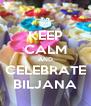 KEEP CALM AND CELEBRATE BILJANA - Personalised Poster A4 size