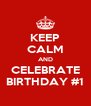 KEEP CALM AND CELEBRATE BIRTHDAY #1 - Personalised Poster A4 size