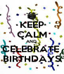 KEEP CALM AND  CELEBRATE  BIRTHDAYS - Personalised Poster A4 size