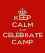 KEEP CALM And CELEBRATE CAMP - Personalised Poster A4 size
