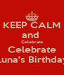 KEEP CALM and  Celebrate Celebrate Luna's Birthday - Personalised Poster A4 size