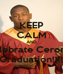 KEEP CALM AND celebrate Ceron's  Graduation!!!! - Personalised Poster A4 size