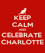 KEEP CALM AND CELEBRATE  CHARLOTTE - Personalised Poster A4 size