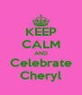 KEEP CALM AND Celebrate Cheryl - Personalised Poster A4 size