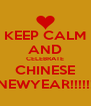 KEEP CALM AND CELEBRATE CHINESE NEWYEAR!!!!!! - Personalised Poster A4 size
