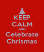 KEEP CALM AND Celebrate Chrismas - Personalised Poster A4 size