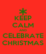 KEEP CALM AND CELEBRATE CHRISTMAS - Personalised Poster A4 size