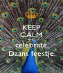 KEEP CALM AND celebrate Daans feestje - Personalised Poster A4 size