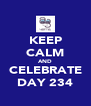KEEP CALM AND CELEBRATE DAY 234 - Personalised Poster A4 size