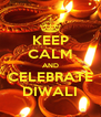 KEEP CALM AND CELEBRATE DIWALI - Personalised Poster A4 size