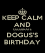 KEEP CALM AND CELEBRATE DOGUS'S BIRTHDAY - Personalised Poster A4 size