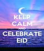 KEEP CALM AND CELEBRATE EID - Personalised Poster A4 size