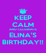 KEEP CALM AND CELEBRATE ELINA'S BIRTHDAY!! - Personalised Poster A4 size