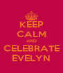 KEEP CALM AND CELEBRATE EVELYN - Personalised Poster A4 size