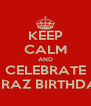 KEEP CALM AND CELEBRATE FARAZ BIRTHDAY - Personalised Poster A4 size