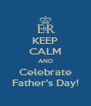 KEEP CALM AND Celebrate Father's Day! - Personalised Poster A4 size
