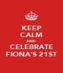 KEEP CALM AND CELEBRATE FIONA'S 21ST - Personalised Poster A4 size