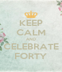 KEEP CALM AND CELEBRATE FORTY - Personalised Poster A4 size