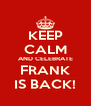 KEEP CALM AND CELEBRATE FRANK IS BACK! - Personalised Poster A4 size