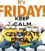 KEEP CALM AND CELEBRATE FRIDAY - Personalised Poster A4 size