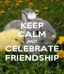 KEEP CALM AND CELEBRATE FRIENDSHIP - Personalised Poster A4 size