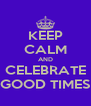 KEEP CALM AND CELEBRATE GOOD TIMES - Personalised Poster A4 size