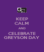 KEEP CALM AND CELEBRATE GREYSON DAY - Personalised Poster A4 size