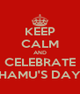 KEEP CALM AND CELEBRATE HAMU'S DAY - Personalised Poster A4 size