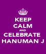 KEEP CALM AND CELEBRATE  HANUMAN J - Personalised Poster A4 size
