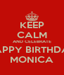 KEEP CALM AND CELEBRATE HAPPY BIRTHDAY MONICA - Personalised Poster A4 size