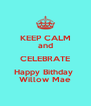 KEEP CALM and CELEBRATE Happy Bithday  Willow Mae - Personalised Poster A4 size