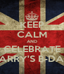 KEEP CALM AND CELEBRATE HARRY'S B-DAY - Personalised Poster A4 size