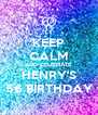 KEEP CALM AND CELEBRATE HENRY'S 56 BIRTHDAY - Personalised Poster A4 size