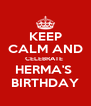 KEEP CALM AND CELEBRATE  HERMA'S  BIRTHDAY - Personalised Poster A4 size