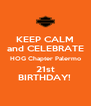 KEEP CALM and CELEBRATE HOG Chapter Palermo 21st BIRTHDAY!  - Personalised Poster A4 size