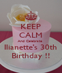 KEEP CALM And Celebrate  Ilianette's 30th  Birthday !!  - Personalised Poster A4 size