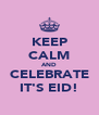 KEEP CALM AND CELEBRATE IT'S EID! - Personalised Poster A4 size