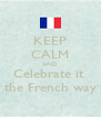 KEEP CALM AND Celebrate it  the French way - Personalised Poster A4 size