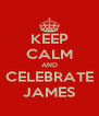 KEEP CALM AND CELEBRATE JAMES - Personalised Poster A4 size