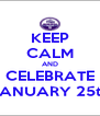 KEEP CALM AND CELEBRATE JANUARY 25th - Personalised Poster A4 size
