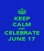 KEEP CALM AND CELEBRATE JUNE 17 - Personalised Poster A4 size