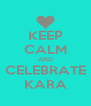 KEEP CALM AND CELEBRATE KARA - Personalised Poster A4 size