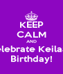 KEEP CALM AND Celebrate Keilaa's Birthday! - Personalised Poster A4 size