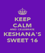 KEEP CALM AND CELEBRATE KESHANA'S SWEET 16 - Personalised Poster A4 size