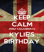 KEEP CALM AND CELEBRATE KYLIE'S BIRTHDAY - Personalised Poster A4 size