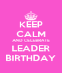 KEEP CALM AND CELEBRATE LEADER BIRTHDAY - Personalised Poster A4 size