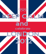 KEEP CALM and  celebrate LONDON  2012 - Personalised Poster A4 size