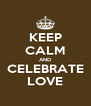 KEEP CALM AND CELEBRATE LOVE - Personalised Poster A4 size