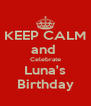 KEEP CALM and  Celebrate Luna's Birthday - Personalised Poster A4 size